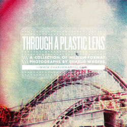 Through A Plastic Lens - Photographs by Charlie Wagers
