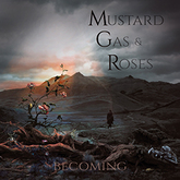 Mustard Gas & Roses New Album 'Becoming' Out Worldwide Today!!